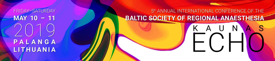 "5th Annual International Conference of the Baltic Society of Regional Anaesthesia ""KAUNAS ECHO"" 2019"